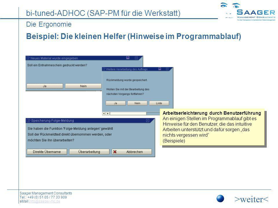 Die Ergonomie Beispiel: Die kleinen Helfer (Hinweise im Programmablauf) Arbeitserleichterung durch Benutzerführung.