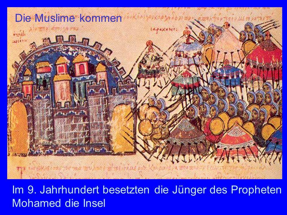 Im 9. Jahrhundert besetzten die Jünger des Propheten Mohamed die Insel