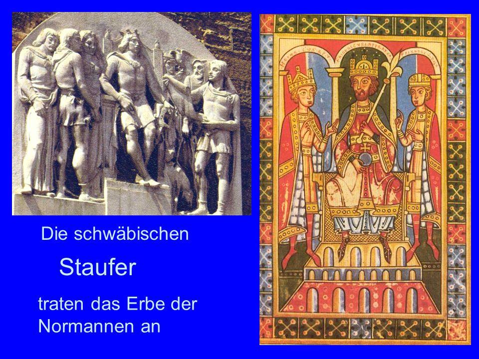 Staufer Die schwäbischen traten das Erbe der Normannen an