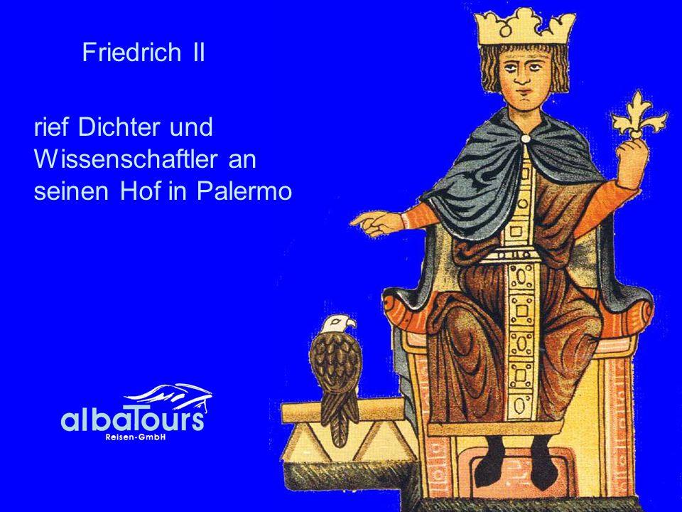Friedrich II rief Dichter und Wissenschaftler an seinen Hof in Palermo
