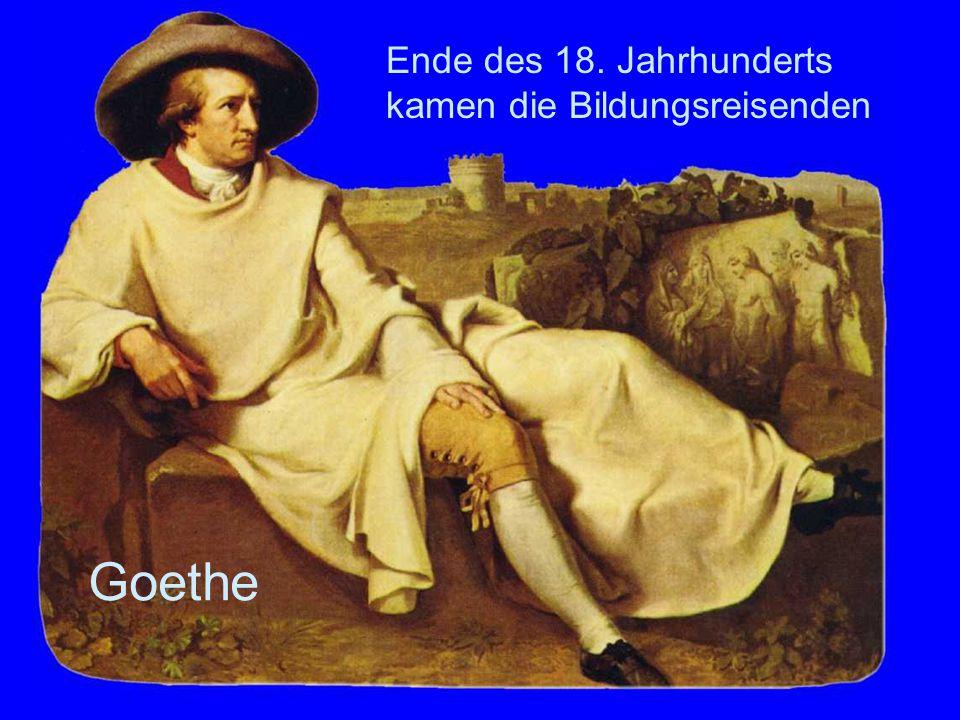 Goethe Ende des 18. Jahrhunderts kamen die Bildungsreisenden