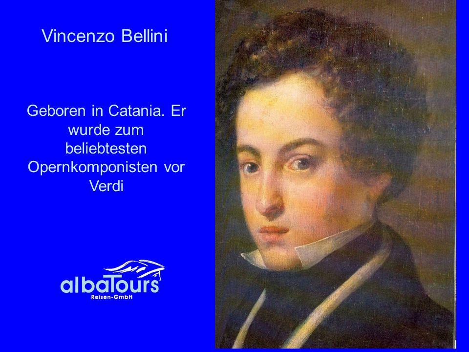 Vincenzo Bellini Geboren in Catania. Er wurde zum beliebtesten Opernkomponisten vor Verdi.