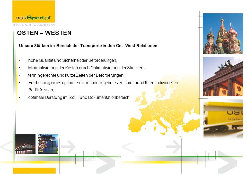 OSTEN – WESTEN Unsere Stärken im Bereich der Transporte in den Ost- West-Relationen. hohe Qualität und Sicherheit der Beförderungen,