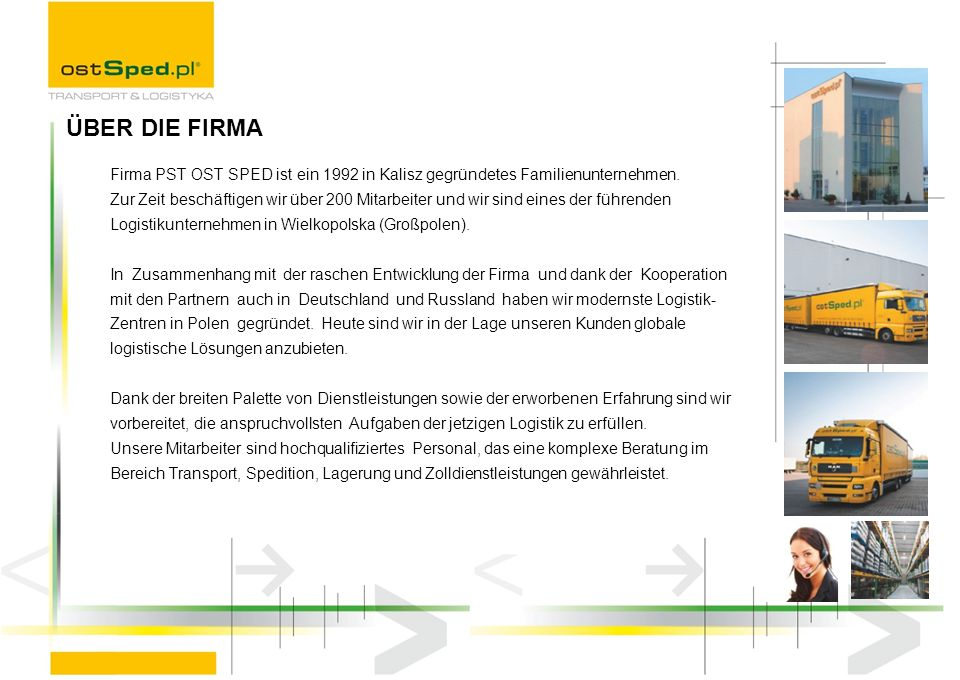 ÜBER DIE FIRMA Firma PST OST SPED ist ein 1992 in Kalisz gegründetes Familienunternehmen.