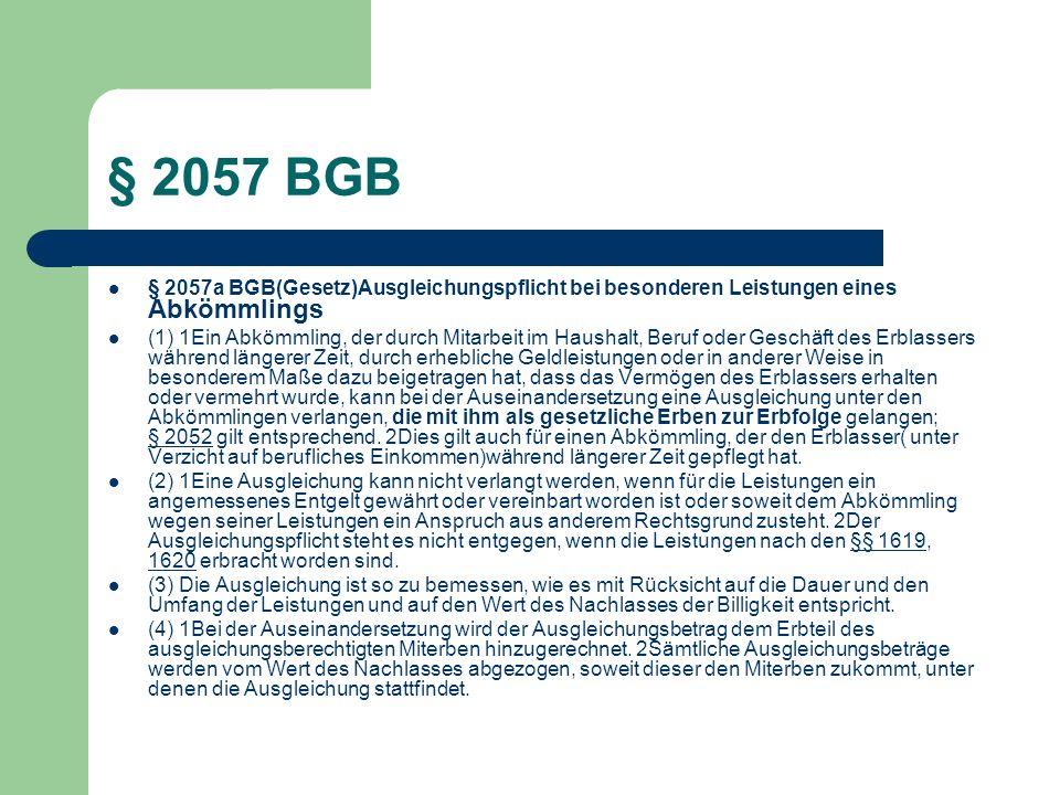 § 2057 BGB § 2057a BGB(Gesetz)Ausgleichungspflicht bei besonderen Leistungen eines Abkömmlings.