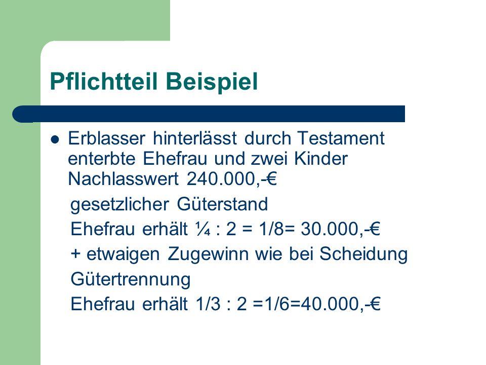 Pflichtteil Beispiel Erblasser hinterlässt durch Testament enterbte Ehefrau und zwei Kinder Nachlasswert 240.000,-€