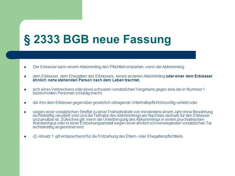 § 2333 BGB neue Fassung Der Erblasser kann einem Abkömmling den Pflichtteil entziehen, wenn der Abkömmling.