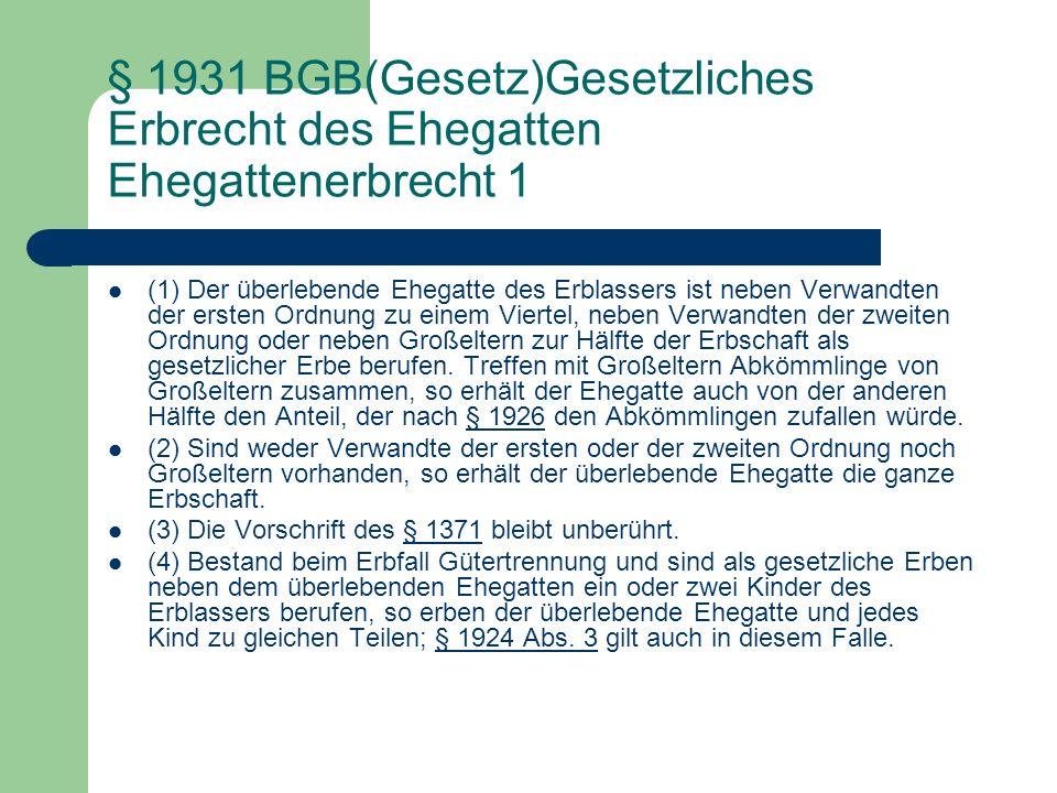 § 1931 BGB(Gesetz)Gesetzliches Erbrecht des Ehegatten Ehegattenerbrecht 1