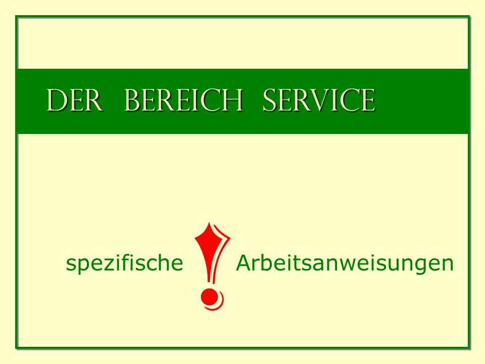 Der Bereich Service spezifische Arbeitsanweisungen !