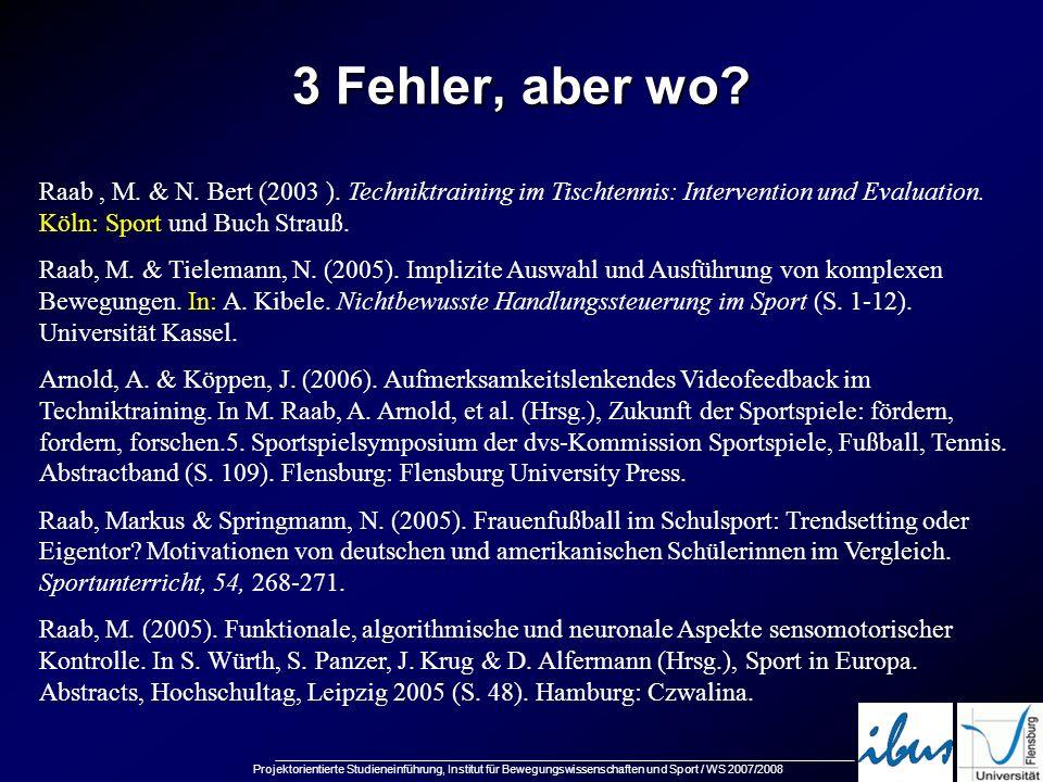 3 Fehler, aber wo Raab , M. & N. Bert (2003 ). Techniktraining im Tischtennis: Intervention und Evaluation. Köln: Sport und Buch Strauß.
