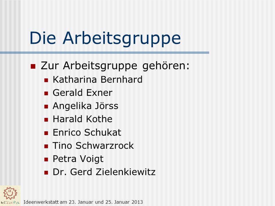 Die Arbeitsgruppe Zur Arbeitsgruppe gehören: Katharina Bernhard