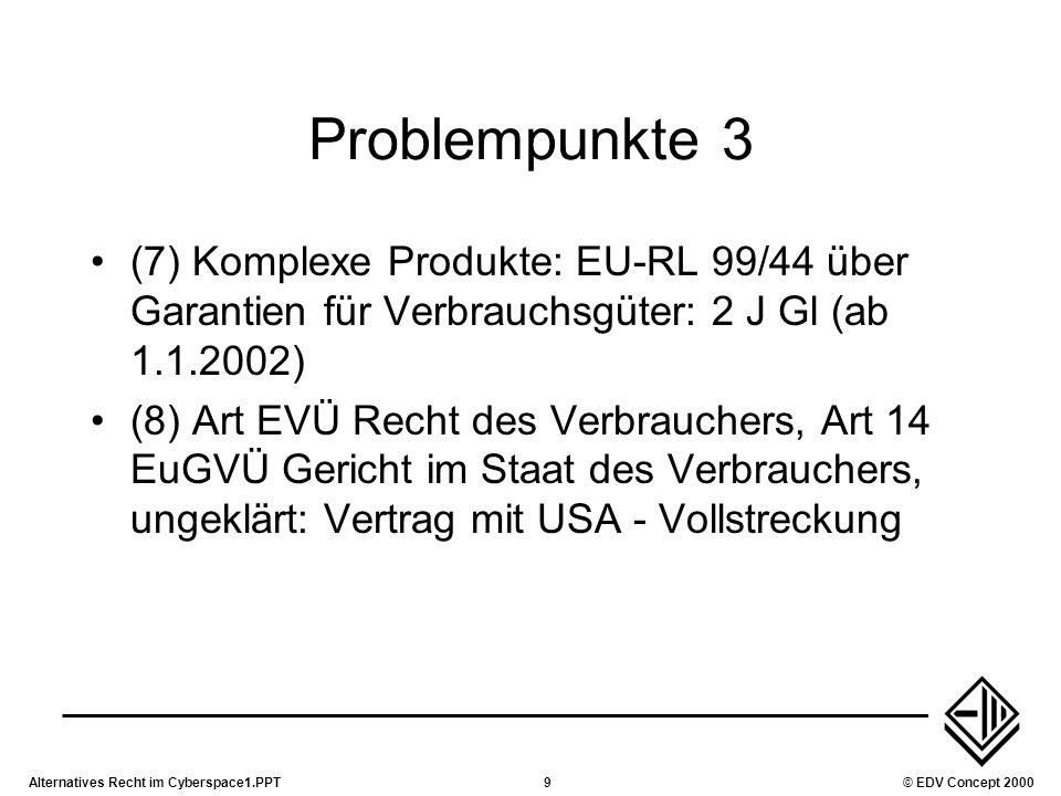 Problempunkte 3 (7) Komplexe Produkte: EU-RL 99/44 über Garantien für Verbrauchsgüter: 2 J Gl (ab 1.1.2002)