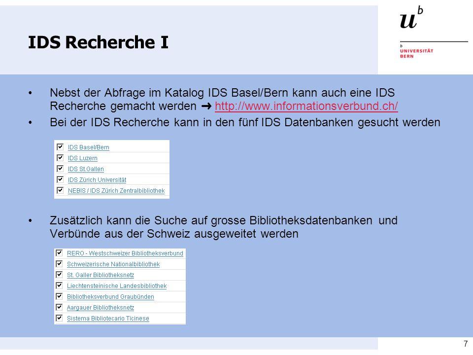 IDS Recherche I • Nebst der Abfrage im Katalog IDS Basel/Bern kann auch eine IDS Recherche gemacht werden ➜ http://www.informationsverbund.ch/