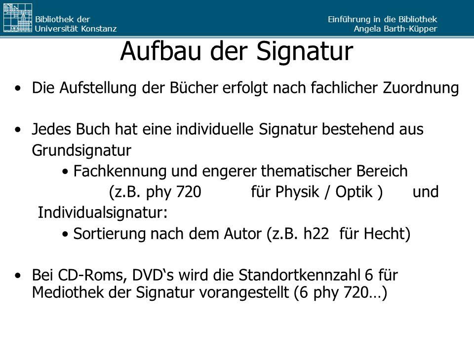 Aufbau der Signatur Die Aufstellung der Bücher erfolgt nach fachlicher Zuordnung. Jedes Buch hat eine individuelle Signatur bestehend aus.