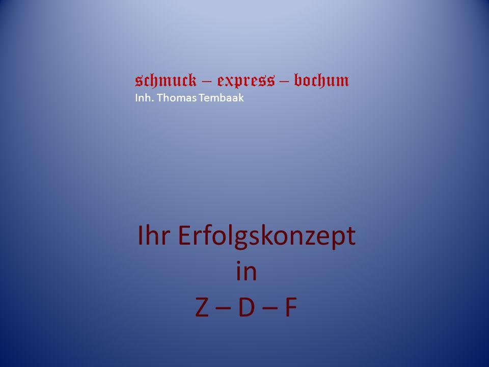 Ihr Erfolgskonzept in Z – D – F schmuck – express – bochum