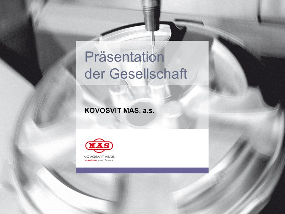 Präsentation der Gesellschaft KOVOSVIT MAS, a.s. 1 1