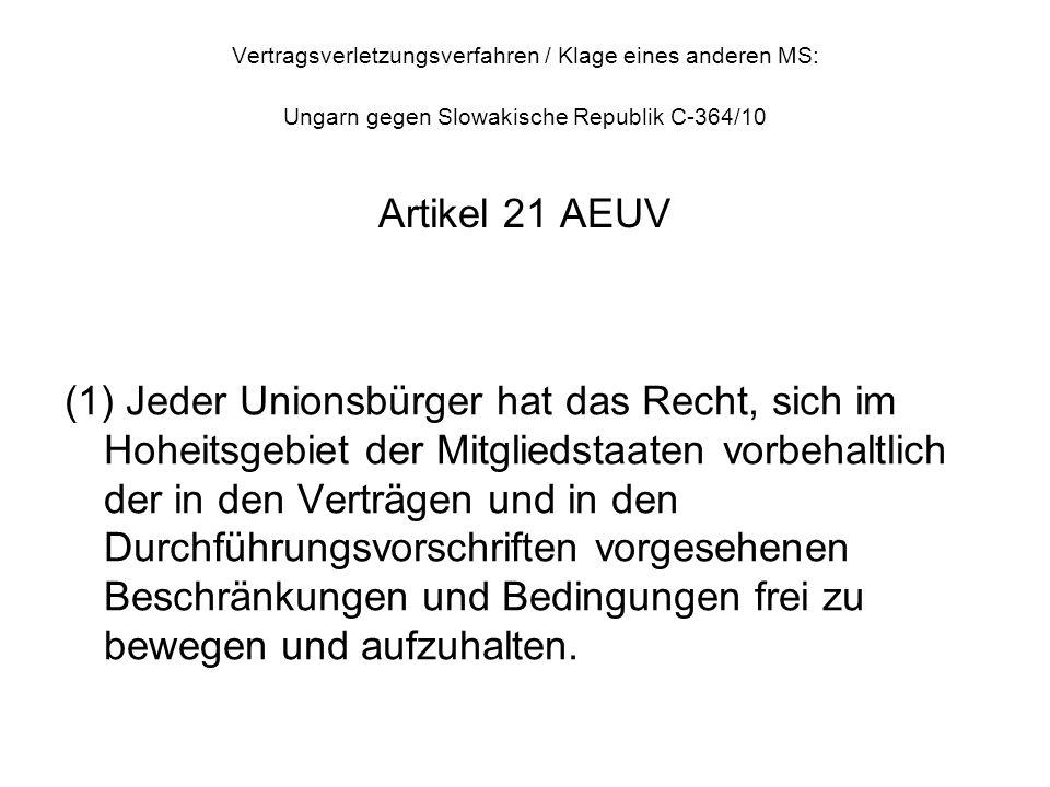 Vertragsverletzungsverfahren / Klage eines anderen MS: Ungarn gegen Slowakische Republik C-364/10 Artikel 21 AEUV