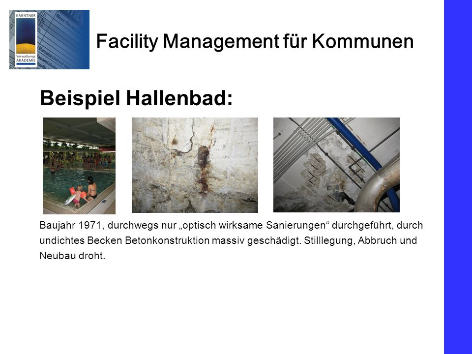 """Beispiel Hallenbad: Baujahr 1971, durchwegs nur """"optisch wirksame Sanierungen durchgeführt, durch."""