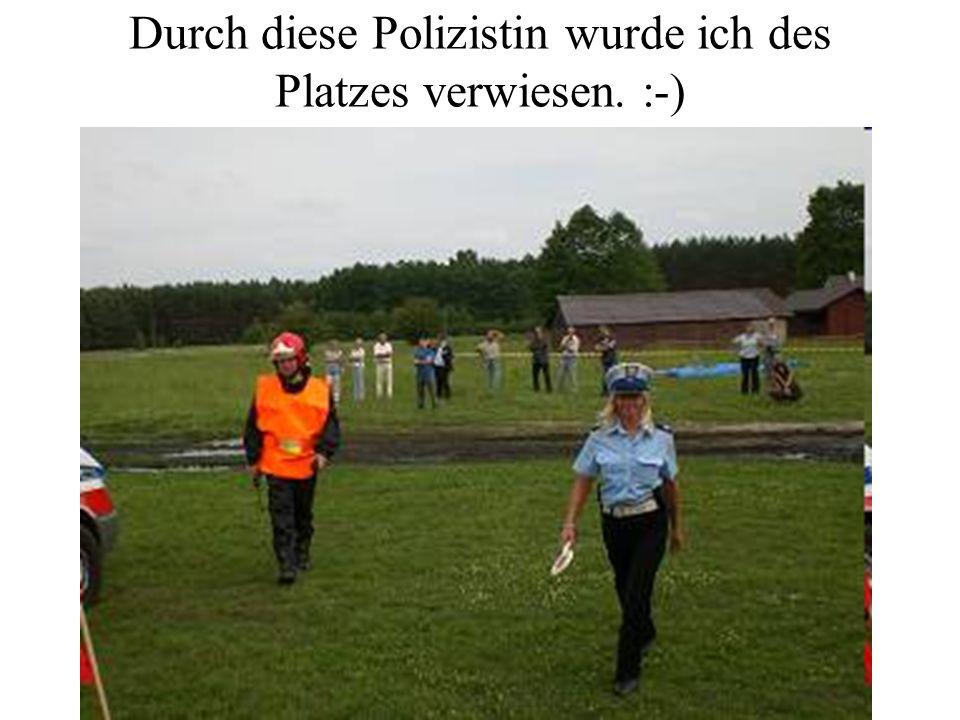 Durch diese Polizistin wurde ich des Platzes verwiesen. :-)