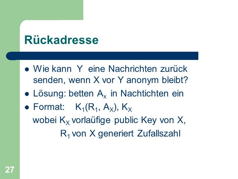 Rückadresse Wie kann Y eine Nachrichten zurück senden, wenn X vor Y anonym bleibt Lösung: betten Ax in Nachtichten ein.