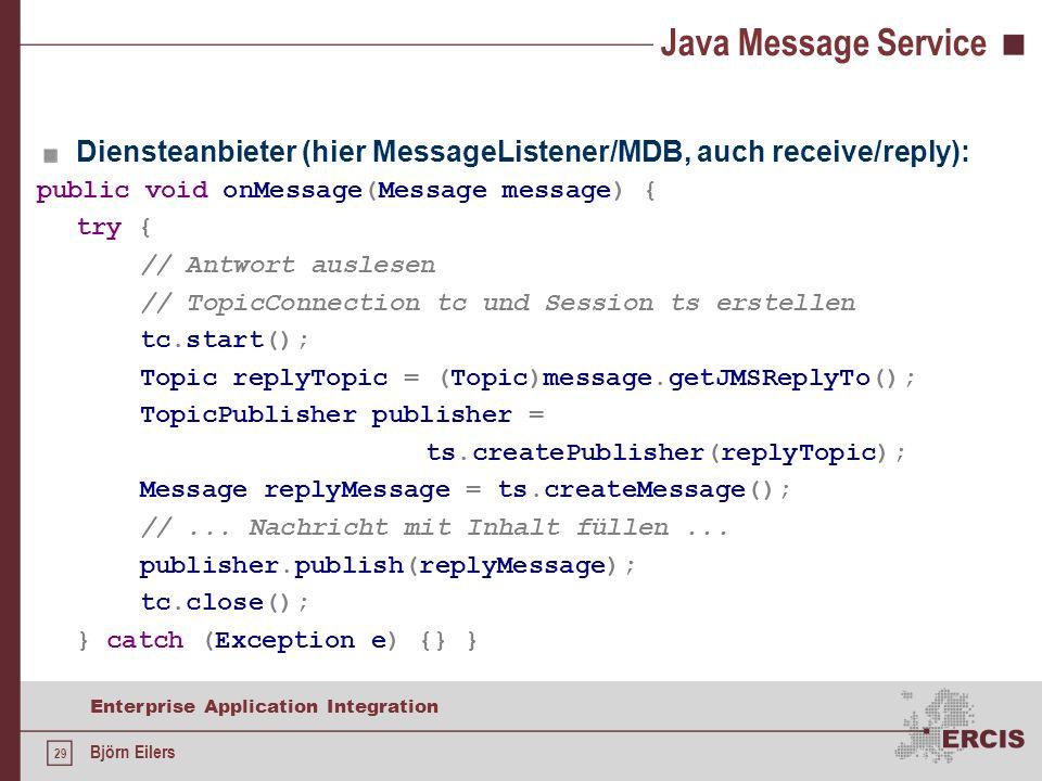 Java Message Service Diensteanbieter (hier MessageListener/MDB, auch receive/reply): public void onMessage(Message message) {