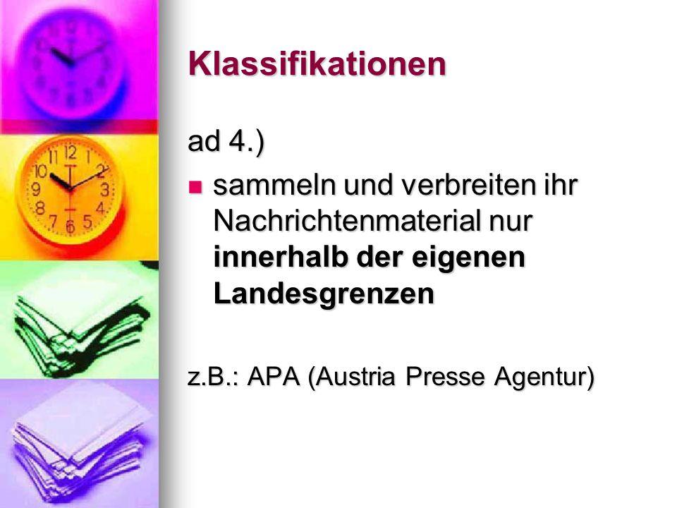 Klassifikationen ad 4.) sammeln und verbreiten ihr Nachrichtenmaterial nur innerhalb der eigenen Landesgrenzen.