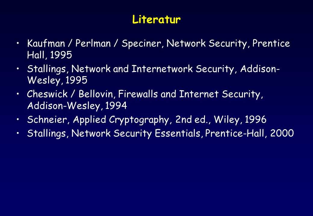 Literatur Kaufman / Perlman / Speciner, Network Security, Prentice Hall, 1995. Stallings, Network and Internetwork Security, Addison-Wesley, 1995.