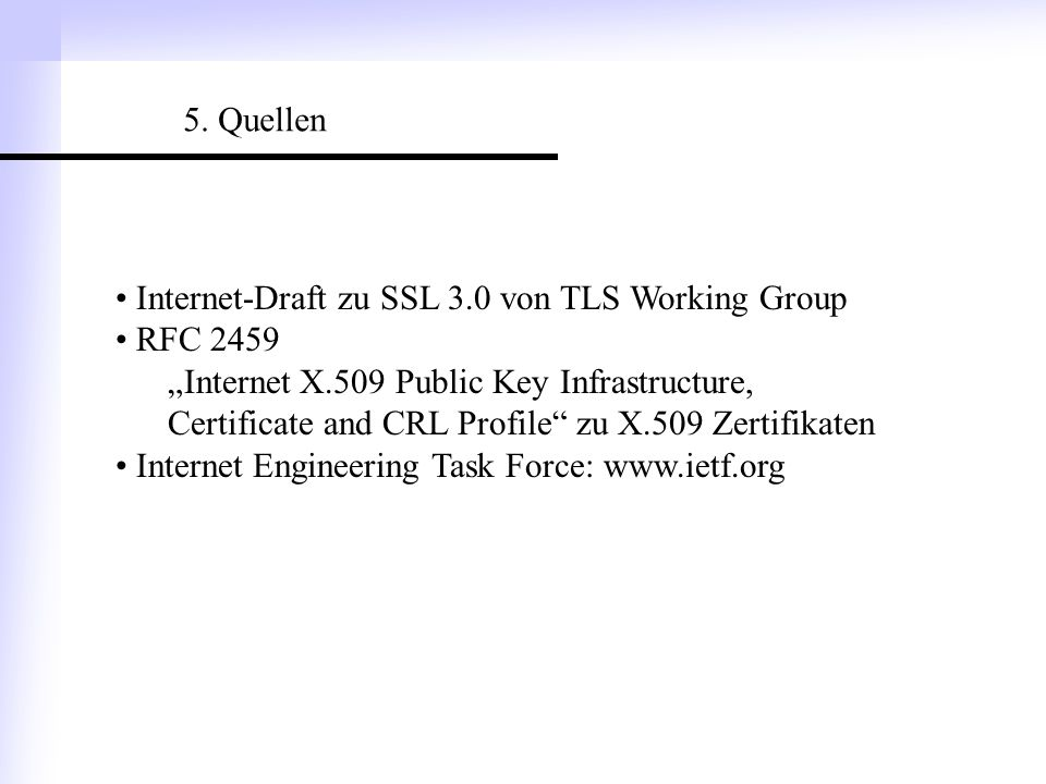 5. Quellen Internet-Draft zu SSL 3.0 von TLS Working Group. RFC 2459.
