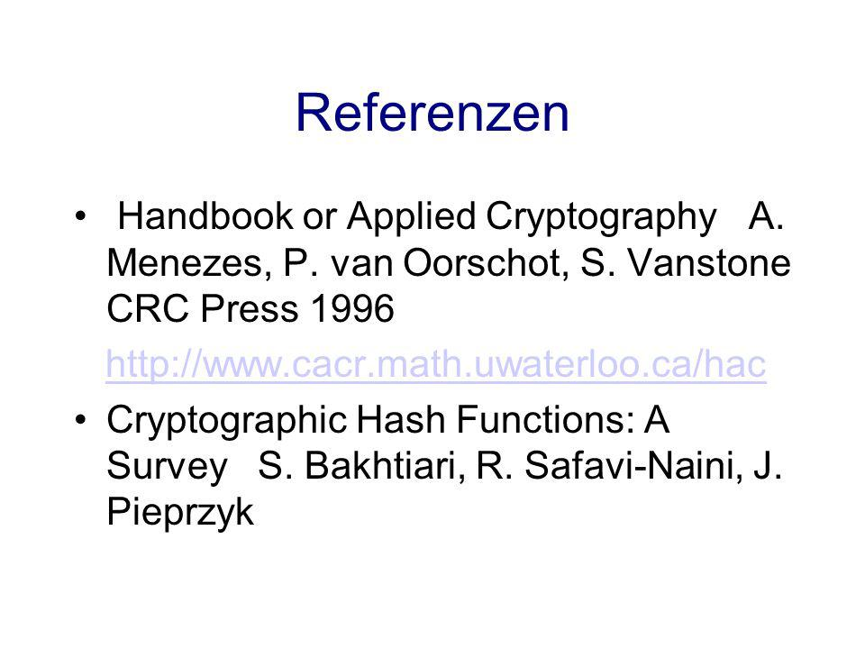Referenzen Handbook or Applied Cryptography A. Menezes, P. van Oorschot, S. Vanstone CRC Press 1996.