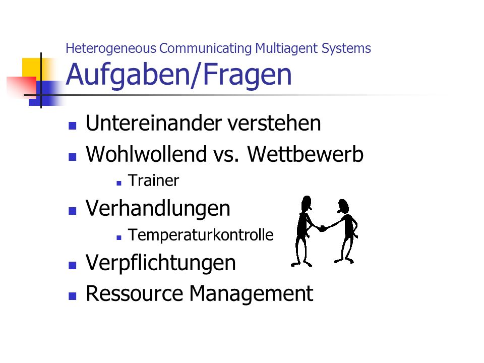 Heterogeneous Communicating Multiagent Systems Aufgaben/Fragen