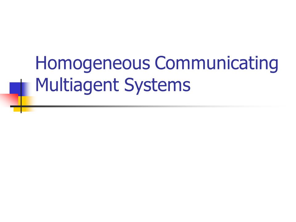 Homogeneous Communicating Multiagent Systems