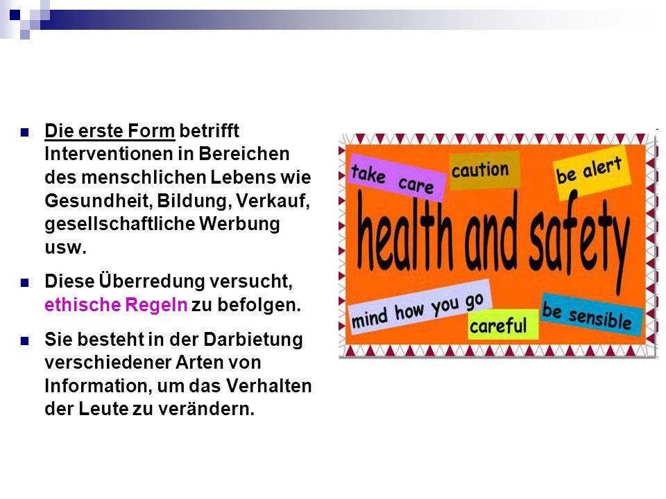 Die erste Form betrifft Interventionen in Bereichen des menschlichen Lebens wie Gesundheit, Bildung, Verkauf, gesellschaftliche Werbung usw.