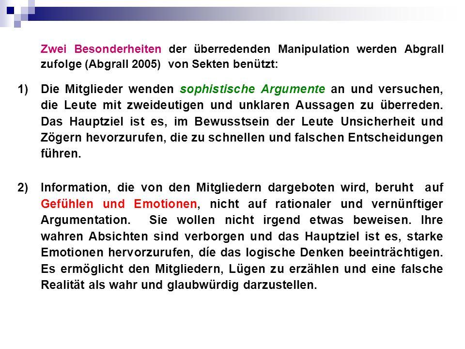 Zwei Besonderheiten der überredenden Manipulation werden Abgrall zufolge (Abgrall 2005) von Sekten benützt: