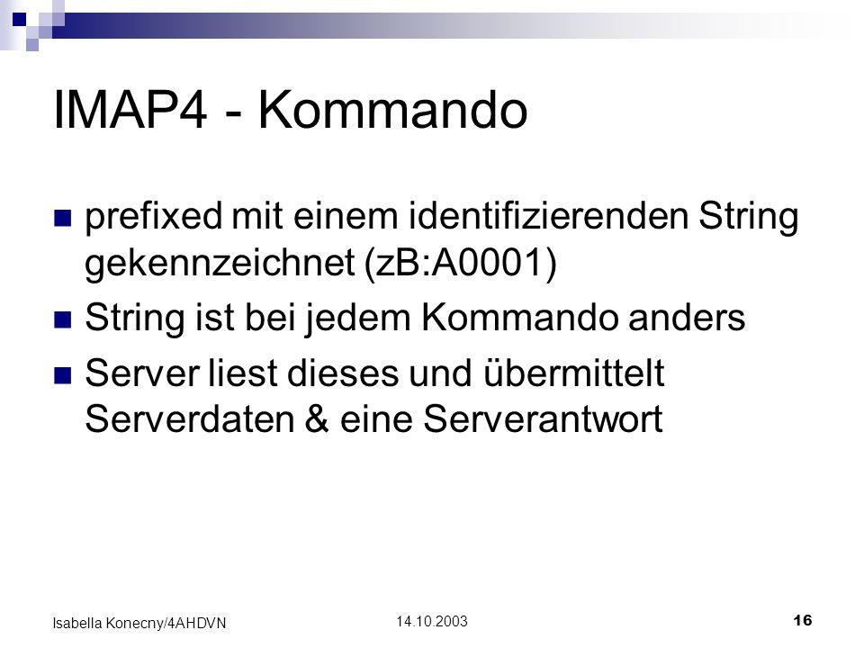 IMAP4 - Kommandoprefixed mit einem identifizierenden String gekennzeichnet (zB:A0001) String ist bei jedem Kommando anders.