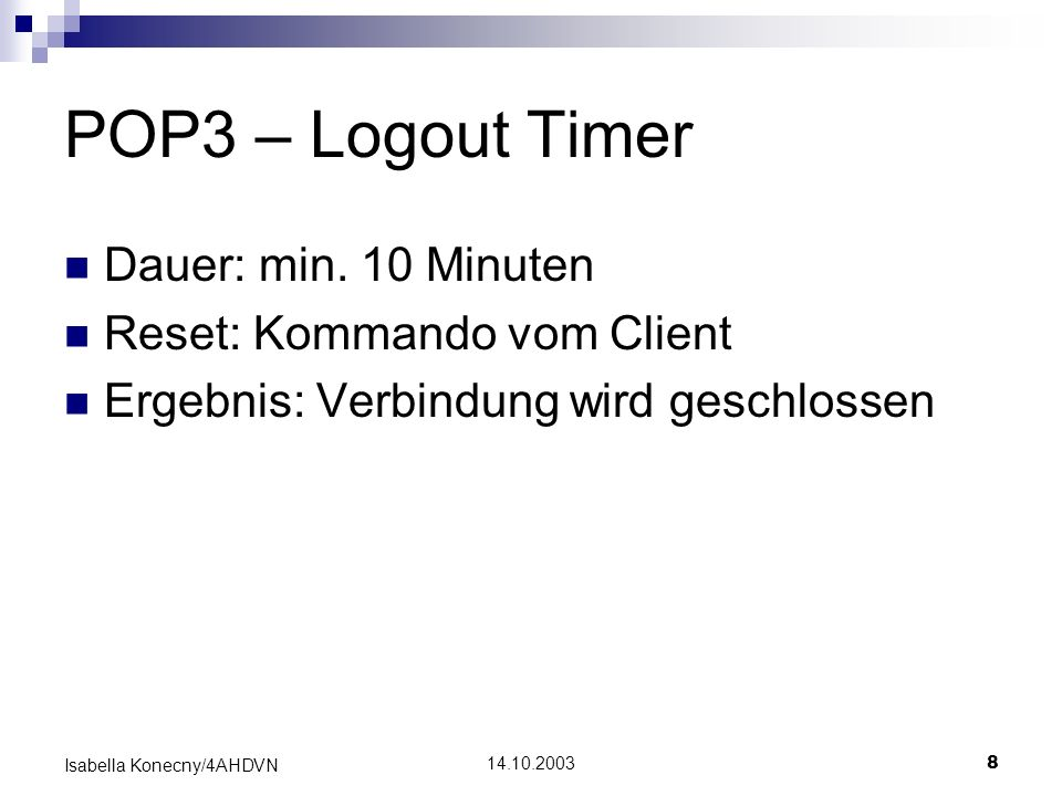 POP3 – Logout Timer Dauer: min. 10 Minuten Reset: Kommando vom Client
