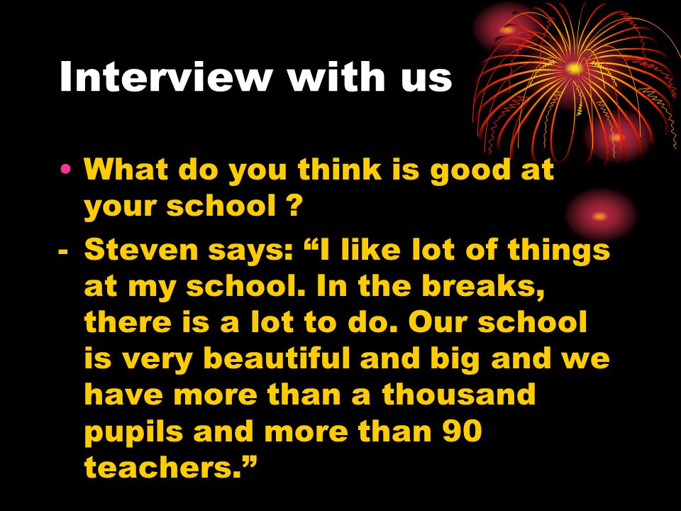 Interview with us What do you think is good at your school