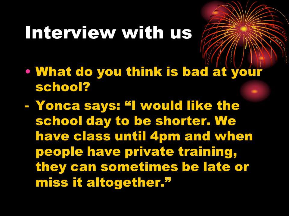 Interview with us What do you think is bad at your school
