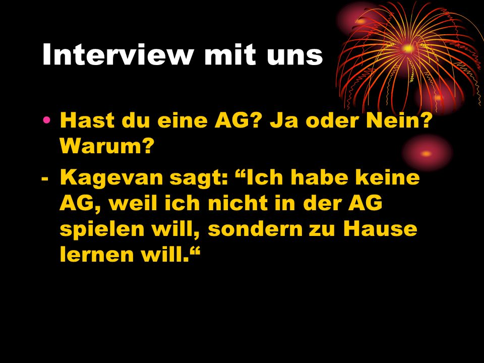 Interview mit uns Hast du eine AG Ja oder Nein Warum