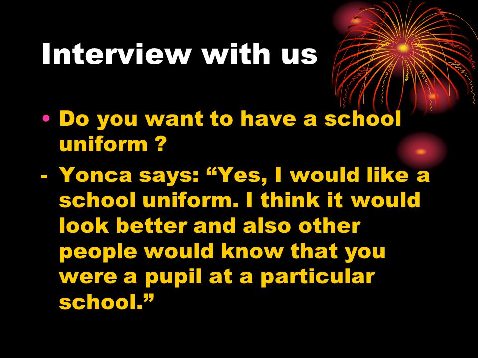 Interview with us Do you want to have a school uniform