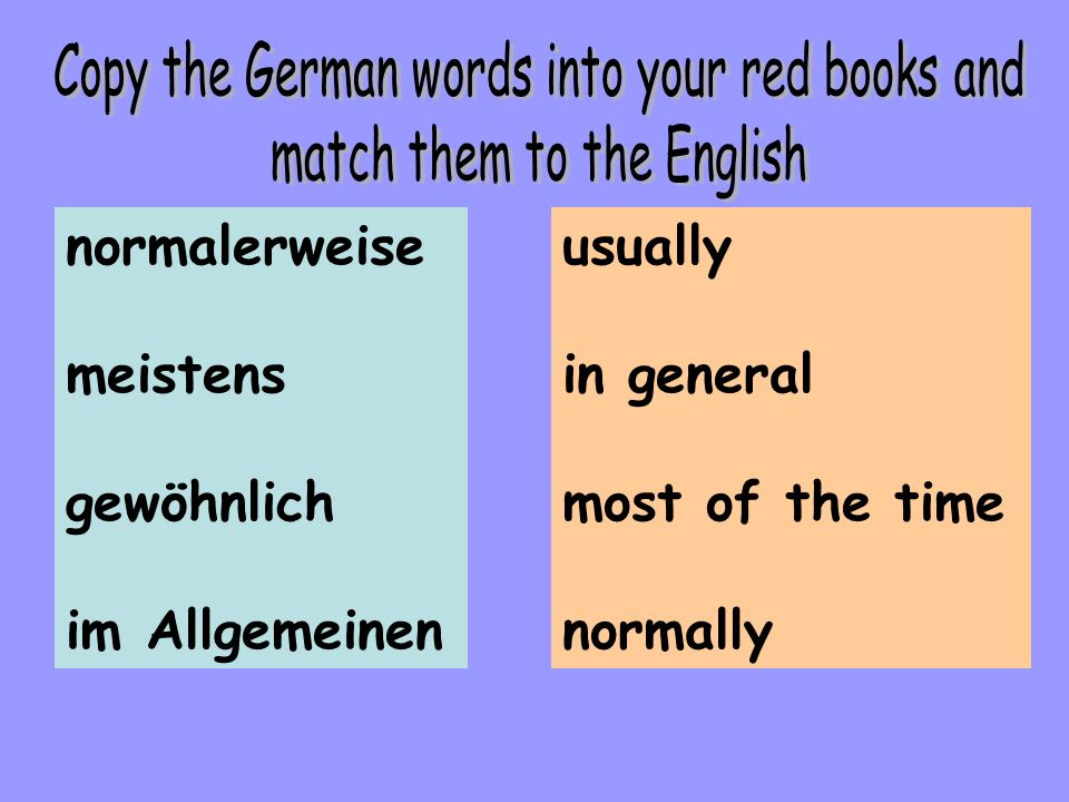 Copy the German words into your red books and