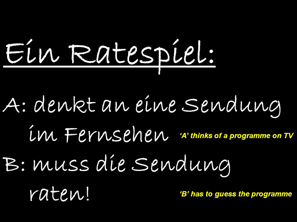 Ein Ratespiel: A: denkt an eine Sendung im Fernsehen B: muss die Sendung raten! 'A' thinks of a programme on TV.