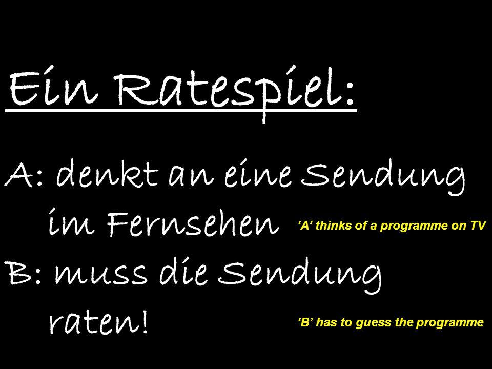 Ein Ratespiel:A: denkt an eine Sendung im Fernsehen B: muss die Sendung raten! 'A' thinks of a programme on TV.