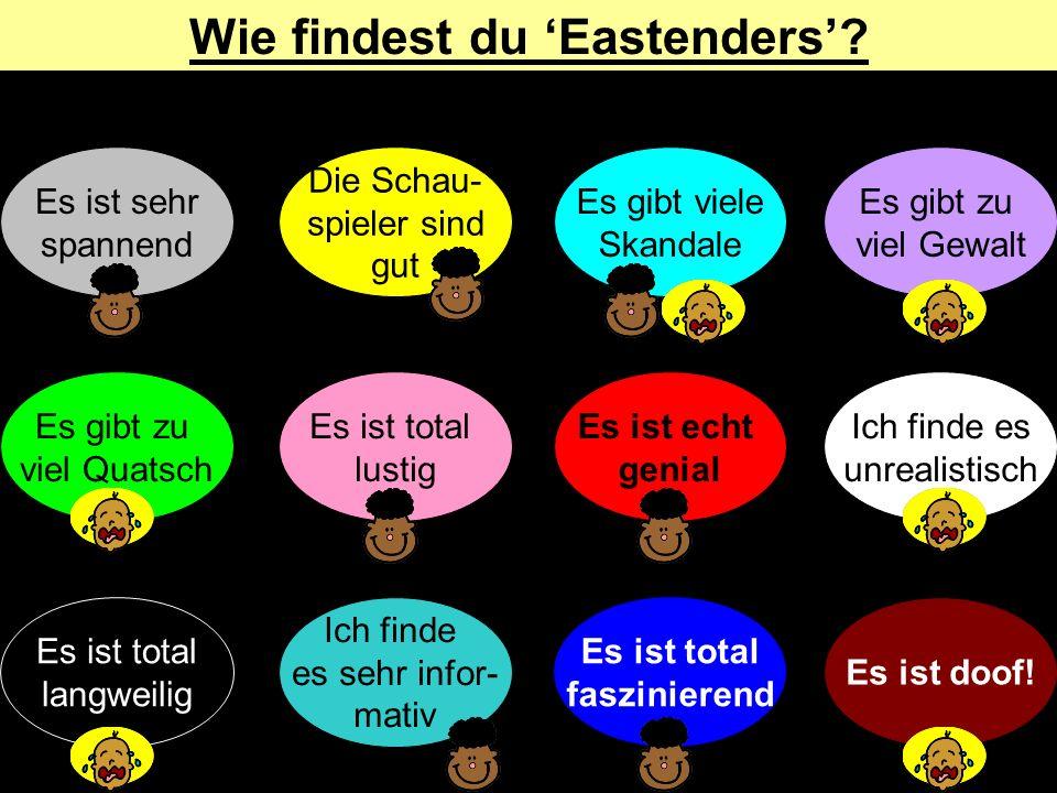 Wie findest du 'Eastenders' Es ist total faszinierend