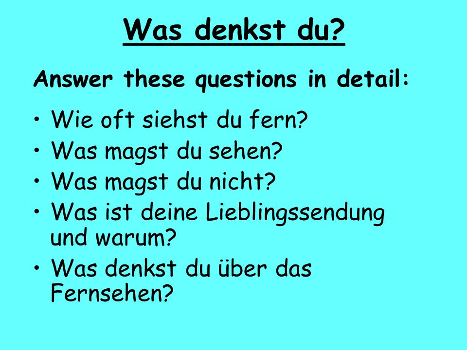 Was denkst du Answer these questions in detail: