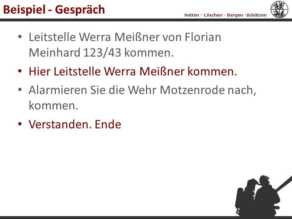 Beispiel - Gespräch Leitstelle Werra Meißner von Florian Meinhard 123/43 kommen. Hier Leitstelle Werra Meißner kommen.