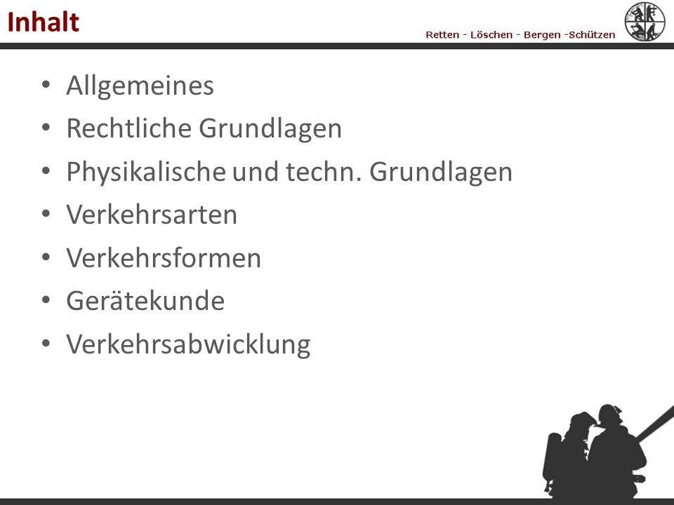 Inhalt Allgemeines. Rechtliche Grundlagen. Physikalische und techn. Grundlagen. Verkehrsarten. Verkehrsformen.