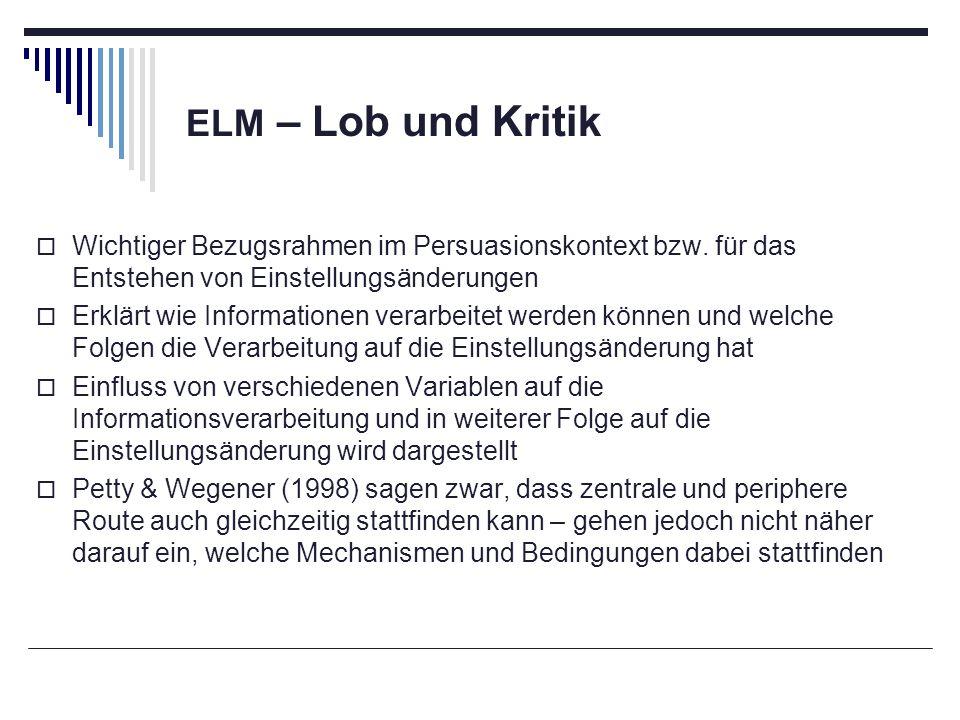 ELM – Lob und Kritik Wichtiger Bezugsrahmen im Persuasionskontext bzw. für das Entstehen von Einstellungsänderungen.
