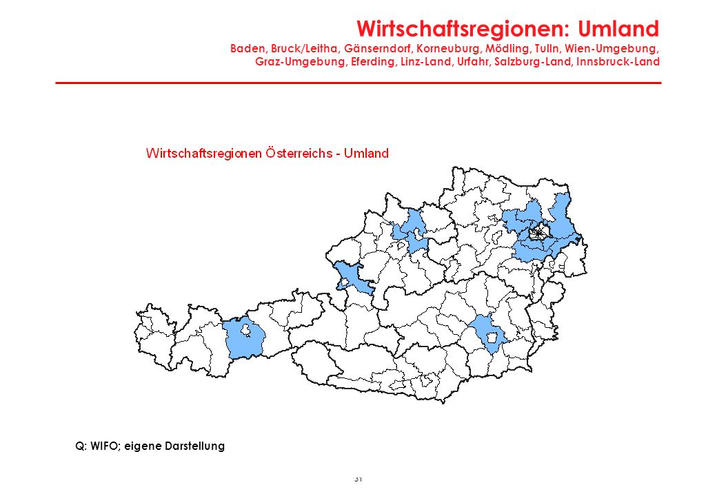 Wirtschaftsregionen: Umland Baden, Bruck/Leitha, Gänserndorf, Korneuburg, Mödling, Tulln, Wien-Umgebung, Graz-Umgebung, Eferding, Linz-Land, Urfahr, Salzburg-Land, Innsbruck-Land
