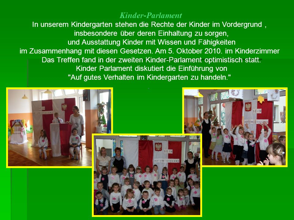 Kinder-Parlament In unserem Kindergarten stehen die Rechte der Kinder im Vordergrund , insbesondere über deren Einhaltung zu sorgen,