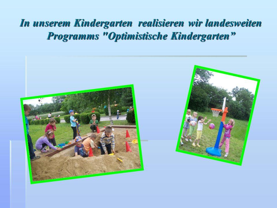 In unserem Kindergarten realisieren wir landesweiten Programms Optimistische Kindergarten